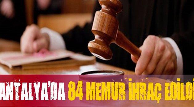 Antalya'da 84 Kişi Görevden İhraç Edildi