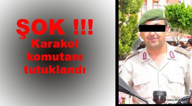 Karakol komutanı tutuklandı