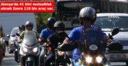 ALANYA TRAFİĞİNDE 41 BİN MOTOSİKELT  VAR