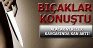 BIÇAKLI KAVGADA 1 KİŞİ YARALANDI!