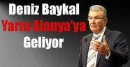 DENİZ BAYKAL ALANYA'YA GELİYOR