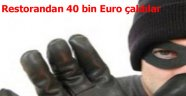 RESTORANDAN 40 BİN EURO ÇALDIALR