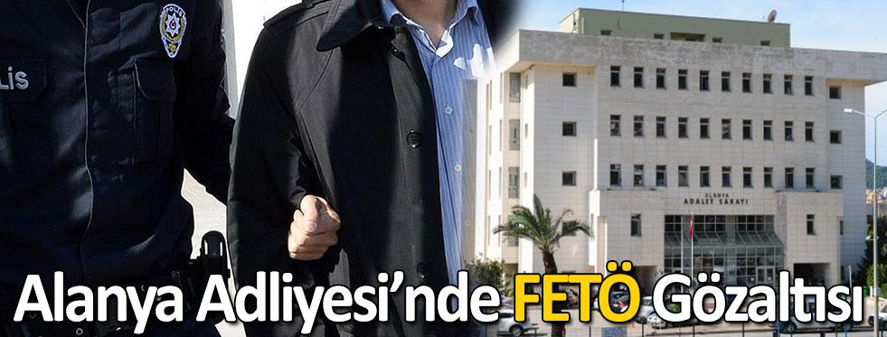 Alanya Adliyesi'nde Fetö'den Gözaltı