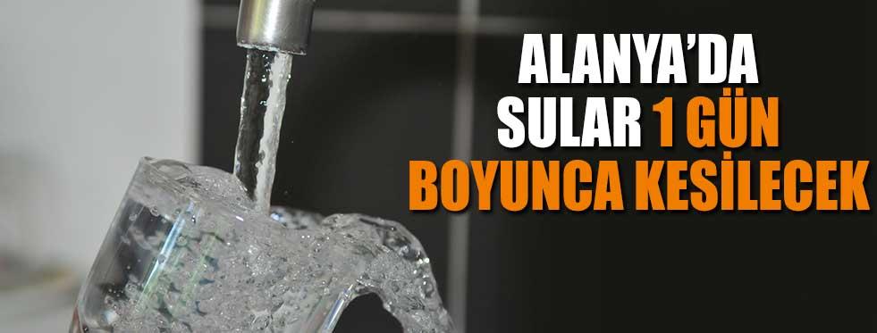 Alanya'da 24 Saat Su Kesilecek