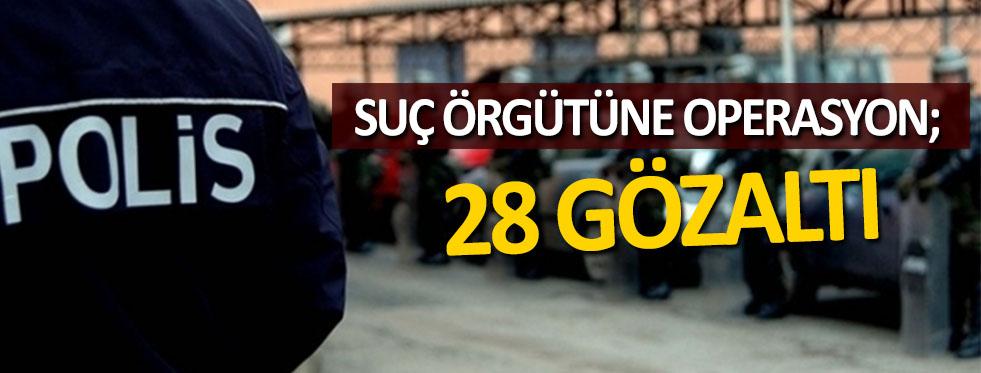 Suç Örgütüne Operasyon: 28 Gözaltı